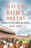 Rose Bowl Dreams: a Memoir of Faith, Family, and Football by Adam Jones