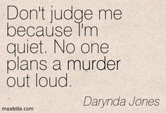 Don't judge me because I'm quiet. No one plans a murder out loud. - Fourth Grave Beneath My Feet: Charley Davidson, Book 4 by Darynda Jones