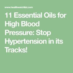 11 Essential Oils for High Blood Pressure: Stop Hypertension in its Tracks! #BloodPressure
