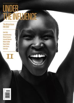 "South Sudanese supermodel and stunner, the incredible and iconic Alek Wek on the cover of issue No. 11 of Under the Influence Magazine for their ""Africa Issue"" featuring:     Ghanaian-British designer Ozwald Boateng, Nigerian-American curator and art critic Okwui Enwezor, Liberian Nobel Prize winner and activist Leymah Gbowee, legendary Malian portrait photographer Malick Sidibé, South African-based photographer Roger Ballen, and more."