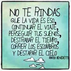 This is quote from one of Latin America most beloved writers Mario Benedetti. It says: Don't give up because that is what life is about, to continue the journey, chase our dreams, unlock time, clear the debris and uncover the ski.