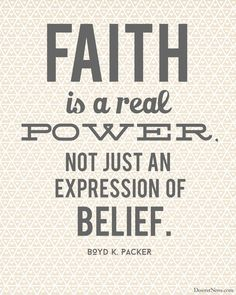"""President Boyd K. Packer: """"Faith is a real power. Not just an expression of belief."""" 