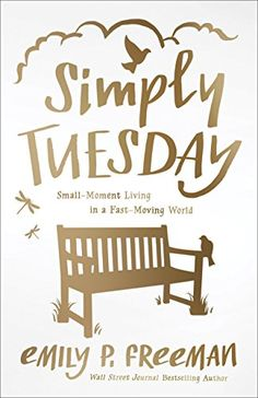 Simply Tuesday: Small-Moment Living in a Fast-Moving Worl…
