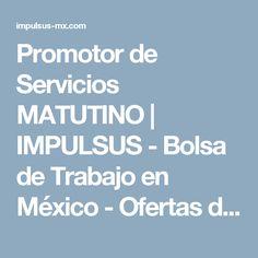 Promotor de Servicios MATUTINO | IMPULSUS - Bolsa de Trabajo en México - Ofertas de Empleo
