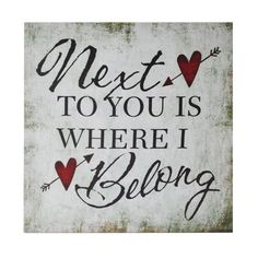 Cheung's Rattan Imports 'Next to You Is Where I Belong' Canvas Wall Art Diy Wood Signs, Rustic Wood Signs, Wall Signs, Canvas Wall Art, Canvas Prints, Romantic Love Quotes, Love Signs, Love Notes, Valentine Decorations
