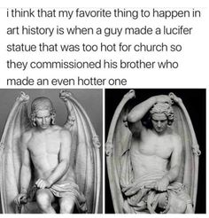 i think that my favorite thing to happen in art history is when a guy made a lucifer statue that was too hot for church so they commissioned his brother who made an even hotter one – popular memes on the site Art History Timeline, Art History Major, Art History Memes, Art History Lessons, History Tattoos, History For Kids, Art Memes, History Guy, History Facts