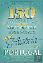 150 Perguntas & Respostas Essenciais Sobre a História de Portugal