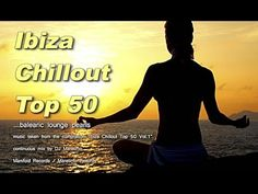 DJ Maretimo - Ibiza Chillout Top 50 Vol.1 (Full Album) 4+ Hours, Del Mar Chill Cafe Sound - YouTube