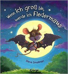 Wenn ich groß bin, werde ich Fledermaus: Amazon.de: Steve Smallman, Mareike Schlensog: Bücher
