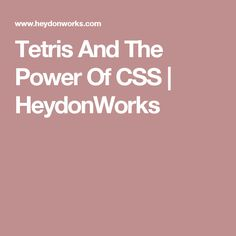 Tetris And The Power Of CSS | HeydonWorks
