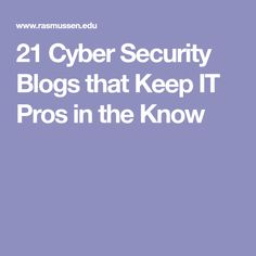 21 Cyber Security Blogs that Keep IT Pros in the Know