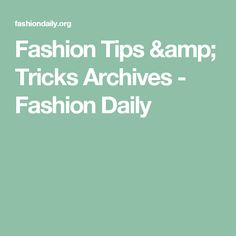 Fashion Tips & Tricks Archives - Fashion Daily
