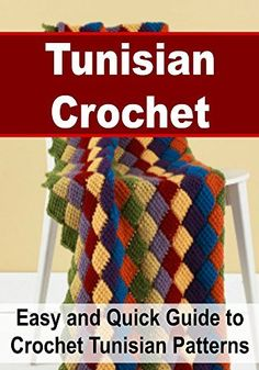 Tunisian Crochet: Easy and Quick Guide to Crochet Tunisian Patterns: (Tunisian Crochet, Tunisian Crochet Patterns, Crochet for Beginners,Afghan Crochet,Crochet, Knitting) by Sara Lark, http://www.amazon.com/dp/B00WHBIM32/ref=cm_sw_r_pi_dp_7xYpvb164CZY6