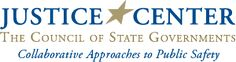 Justice Center - The Council of State Governments - Collaborative Approaches to Public Safety