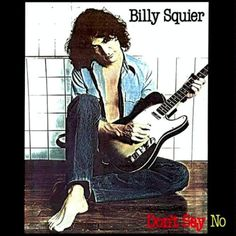 Don't Say No - Billy Squier