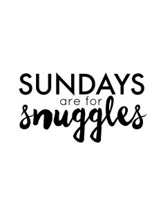 """Sundays are for Snuggles"" FREE Black and White Quote Printable and my favorite #snuggleupmoments with my babies: Child at Heart Blog #ad"