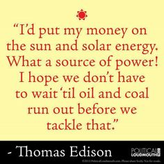 82 years after Edison said this, we are still dependent on oil rather than solar or wind power, or any other sustainable energy solution. <<<< but at least we're trying to use sustainable energy. Solar Energy, Solar Power, Renewable Energy, Renewable Sources, Sustainable Energy, Sustainable Living, Fitness Journal, Money Today, Wind Power