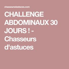 CHALLENGE ABDOMINAUX 30 JOURS ! - Chasseurs d'astuces Lets Do It, Yoga, Workout, Challenge, Health Fitness, Nutrition, Poses, Gym, Plein Air