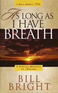 As Long As I Have Breath - a book for senior citizens by Bill Bright