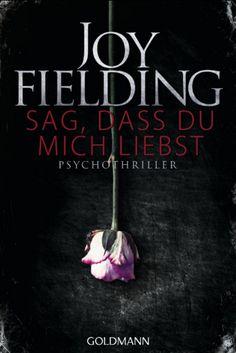Joy Fielding – Sag, dass du mich liebst (Psychothriller): Der Albtraum einer jeden Frau: Als die selbstbewusste Bailey brutal überfallen wird, fühlt sich sich nicht mehr sicher. Ständig hat sie das Gefühl verfolgt zu werden. Und dann stellt sie fest, dass ihr Nachbar von gegenüber ihr ständiger Beobachter ist... Themen: Psychothriller, Thriller, Buch, Book