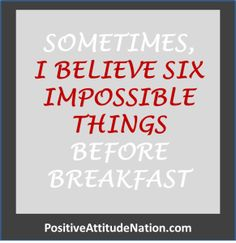 believe six impossible things