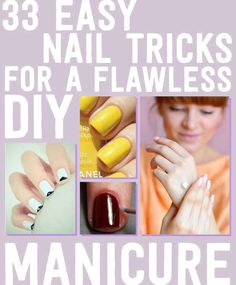 33 Easy Nail Hacks For A Flawless DIY Manicure--THESE are AWESOME tips, pin now, read later (when you're ready to do your next Mani! )