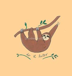 Do it later cute sloth animal hand drawn illustration, funny gift, cool doodle, available on many different products such as tshirts, pillows, posters, stickers and many more!:)