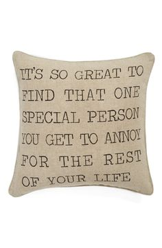 """""""It's so great to find that one special person you get to annoy for the rest of your life."""""""