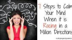 7 Steps to Calm Your Mind When it is Racing in a Million Directions
