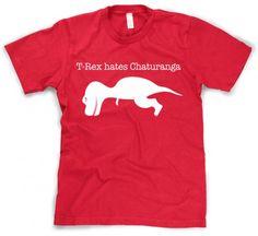 i need this! T-Rex Hates Chaturanga
