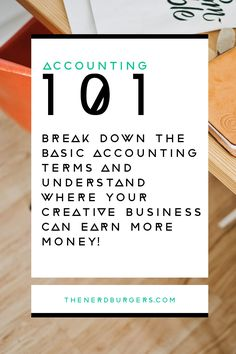 ACCOUNTING 101: BREAK DOWN THE BASIC ACCOUNTING TERMS AND UNDERSTAND WHERE YOUR…