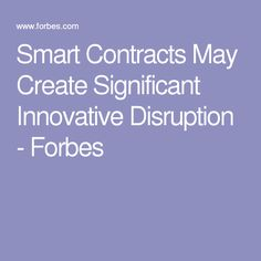 Smart Contracts May Create Significant Innovative Disruption - Forbes