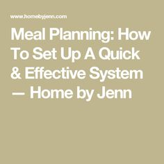Meal Planning: How To Set Up A Quick & Effective System — Home by Jenn