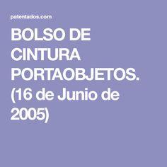 BOLSO DE CINTURA PORTAOBJETOS. (16 de Junio de 2005)
