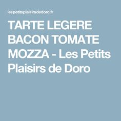 TARTE LEGERE BACON TOMATE MOZZA - Les Petits Plaisirs de Doro