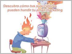 ¡Cuidado con tus suscriptores! Pueden hundir tu campaña de email marketing
