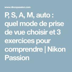P, S, A, M, auto : quel mode de prise de vue choisir et 3 exercices pour comprendre | Nikon Passion