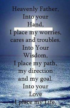 Heavenly Father, Into Your Hands I Place My Worries...