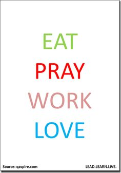 eat pray work love Thanks to David Kanigan for creating image out of this idea from my post! Quirky Girl, Yoga Workshop, Live And Learn, Eat Pray Love, Spiritual Teachers, Create Image, Love Is Sweet, Self Improvement, Life Lessons