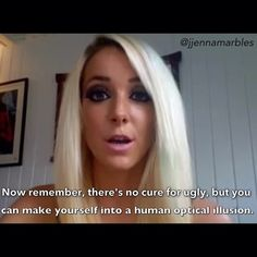 Jenna marbles hahah I love her.xD