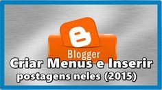Como criar menus e inserir postagens no Blogger (2015)
