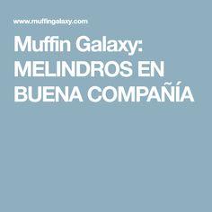 Muffin Galaxy: MELINDROS EN BUENA COMPAÑÍA