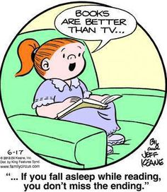 """""""Books are better than tv...if you tall asleep while reading, you don't miss the ending."""" - Family Circus"""