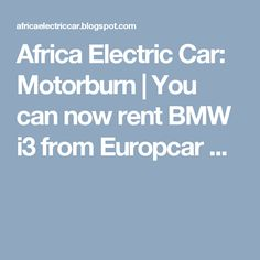 Africa Electric Car: Motorburn | You can now rent BMW i3 from Europcar ...