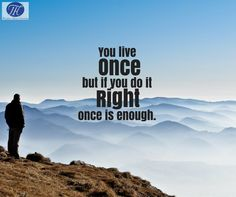 #Quote #Of #The #Day #You #Live #Once #But #If #You #Do #It #Right #Once #Is #Enough :)