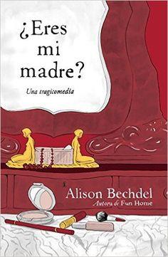 ¿Eres mi madre? : un drama cómico / Alison Bechdel Edición 1ª ed. Publicación Barcelona : Random House Mondadori, 2012
