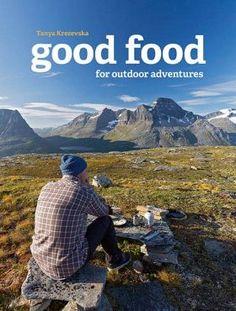 good food for outdoor adventures, best camping recipes, camp cooking recipes,Tanya Krezevska