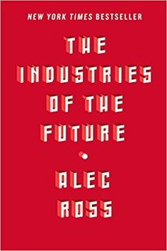 The Industries of the Future: Alec Ross: 9781476753652: Amazon.com: Books