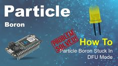 [SOLVED!!!] Particle Boron Stuck In DFU Mode Software Development