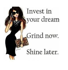 GRIND NOW SHINE LATER!